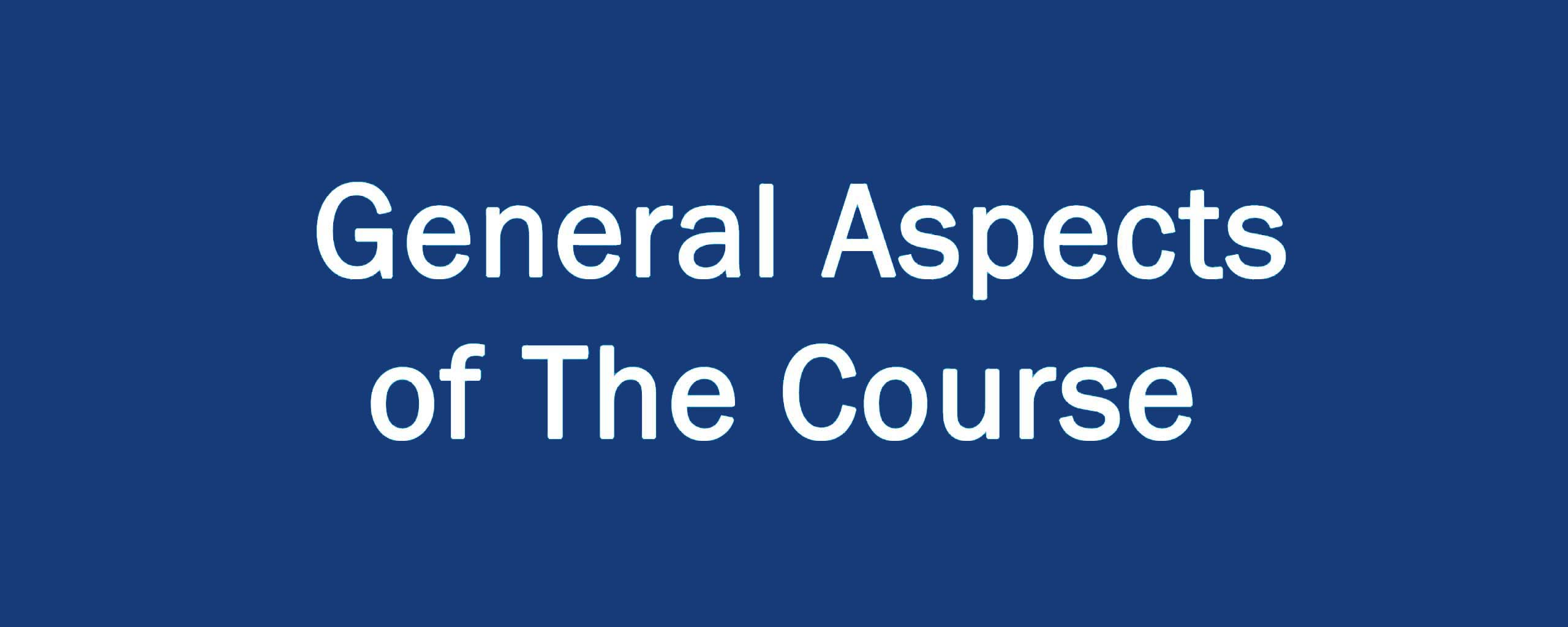 General Aspects of The Course
