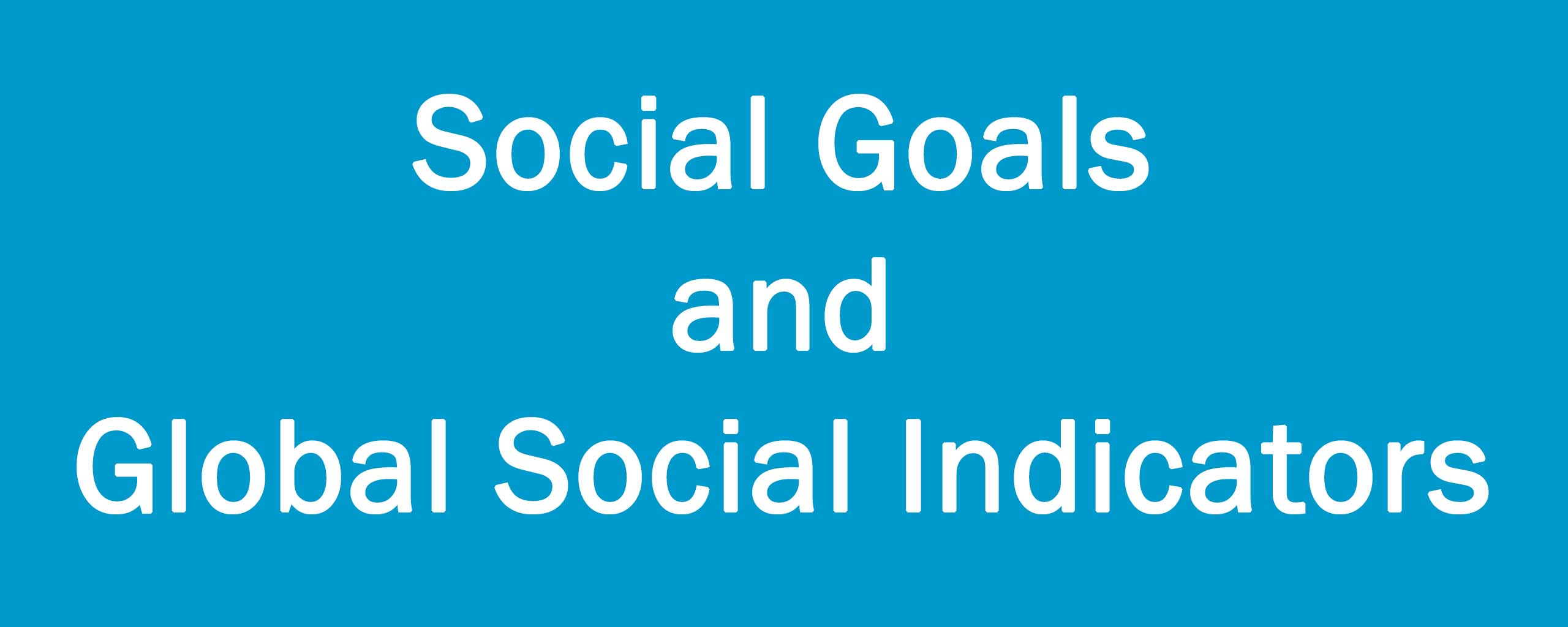 Social Goals and Global Social Indicators
