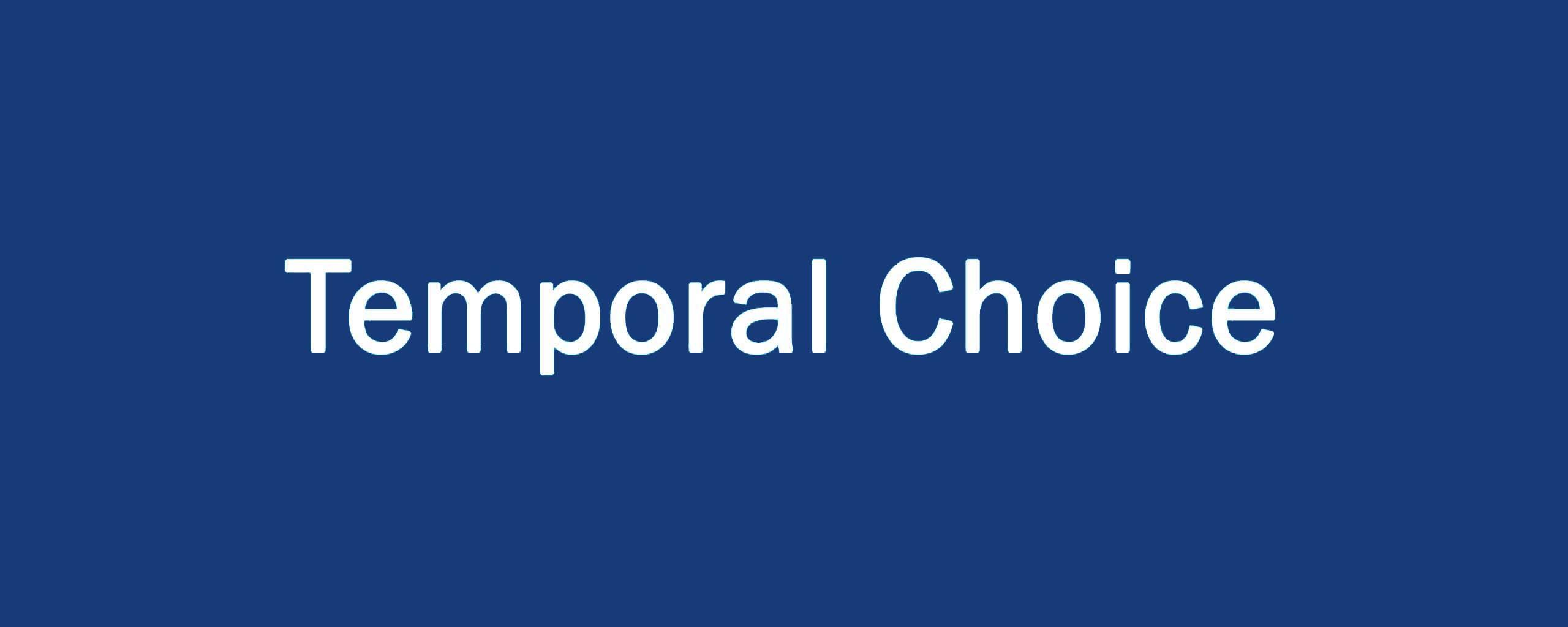 Temporal Choice